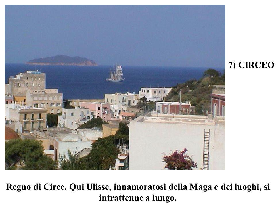 7) CIRCEO Regno di Circe. Qui Ulisse, innamoratosi della Maga e dei luoghi, si intrattenne a lungo.