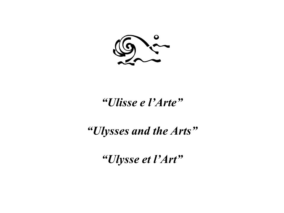 Ulisse e l'Arte Ulysses and the Arts Ulysse et l'Art