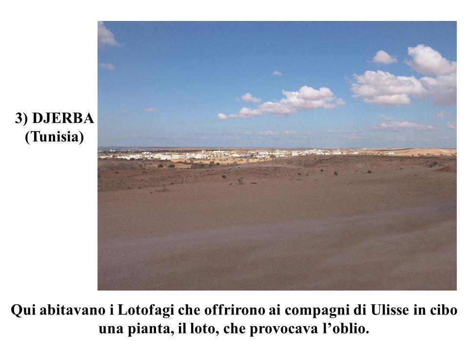 3) DJERBA(Tunisia) Qui abitavano i Lotofagi che offrirono ai compagni di Ulisse in cibo una pianta, il loto, che provocava l'oblio.
