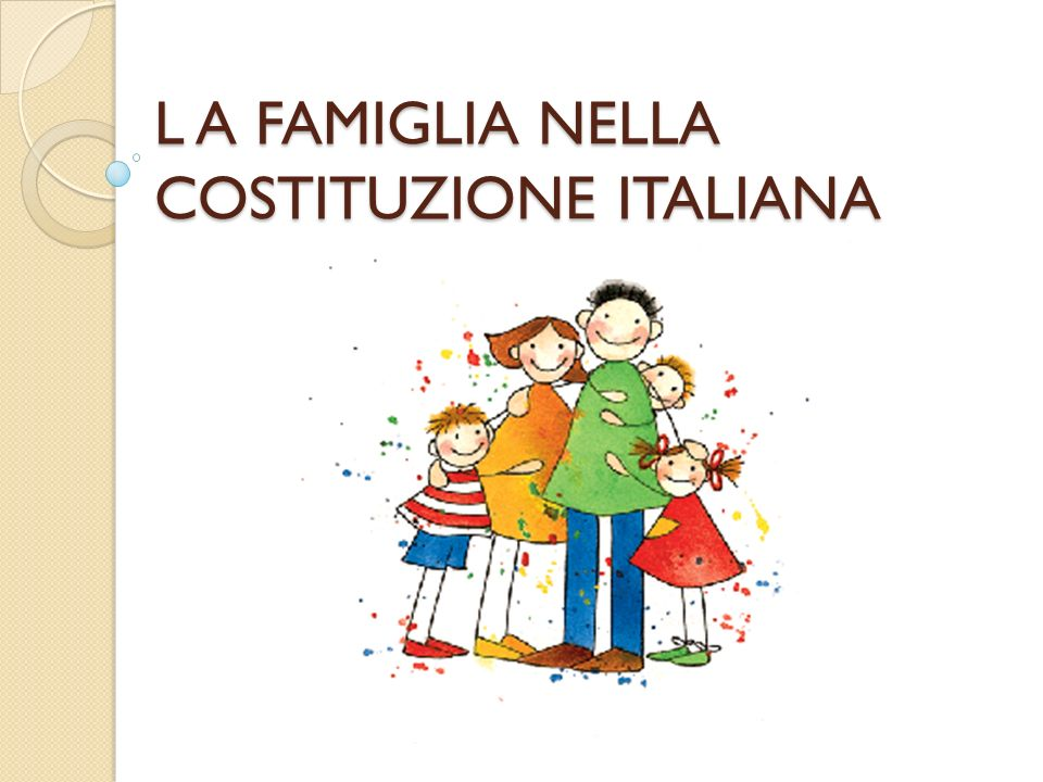 L A FAMIGLIA NELLA COSTITUZIONE ITALIANA