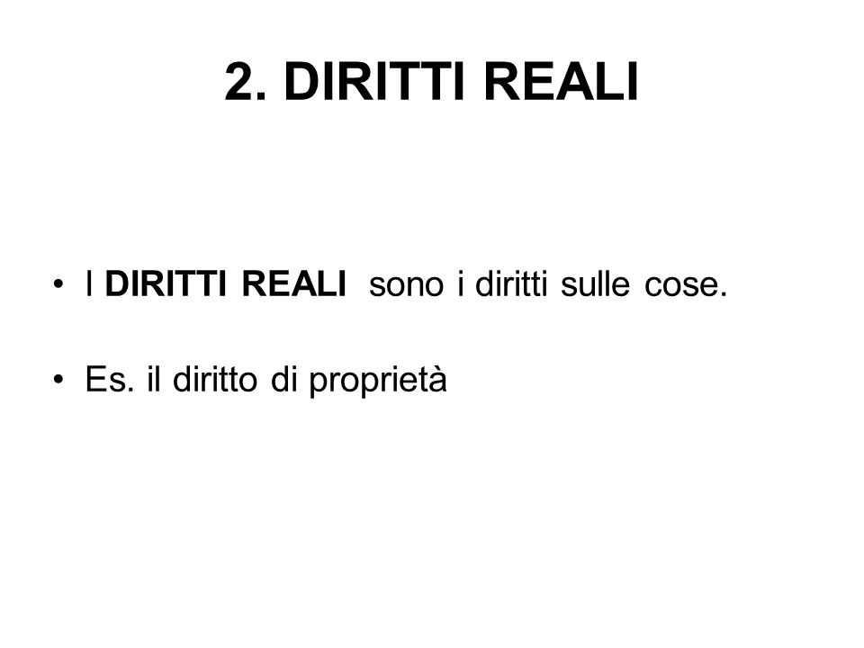 2. DIRITTI REALI I DIRITTI REALI sono i diritti sulle cose.
