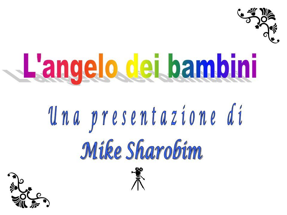 L angelo dei bambini Una presentazione di Mike Sharobim