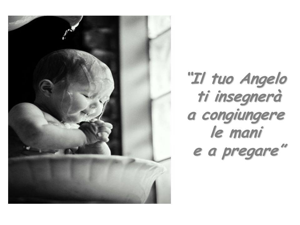 Il tuo Angelo ti insegnerà a congiungere le mani e a pregare
