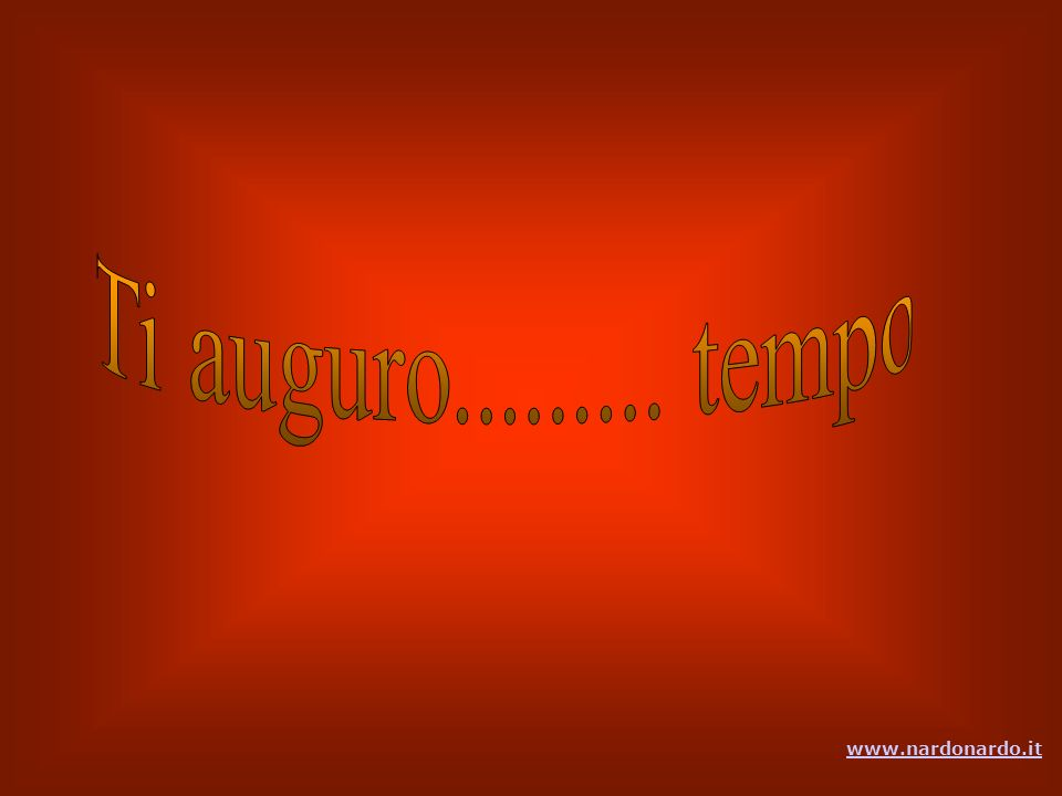 Ti auguro......... tempo www.nardonardo.it