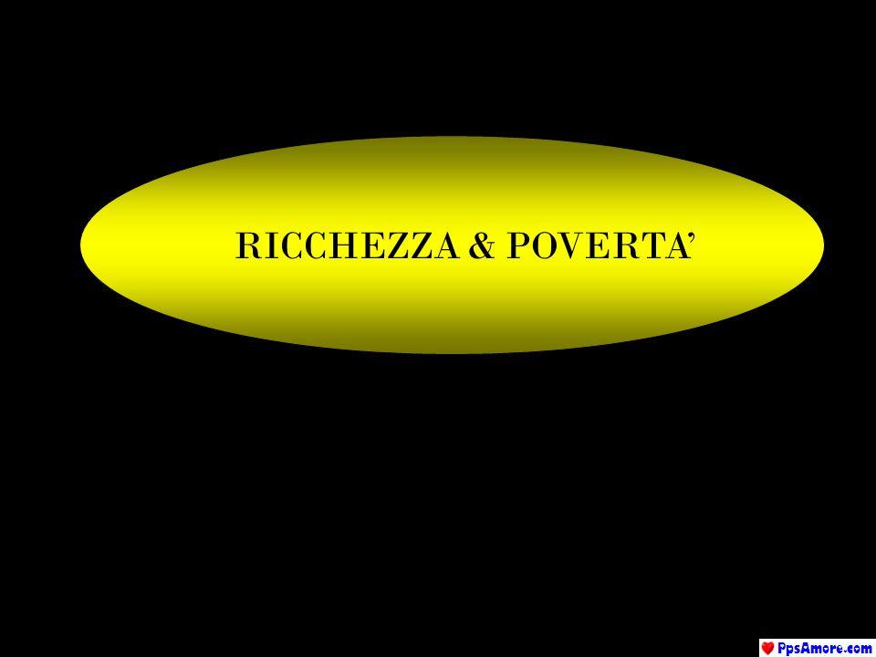 RICCHEZZA & POVERTA'