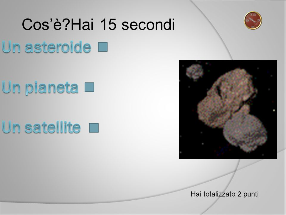 Un asteroide Un pianeta Un satellite