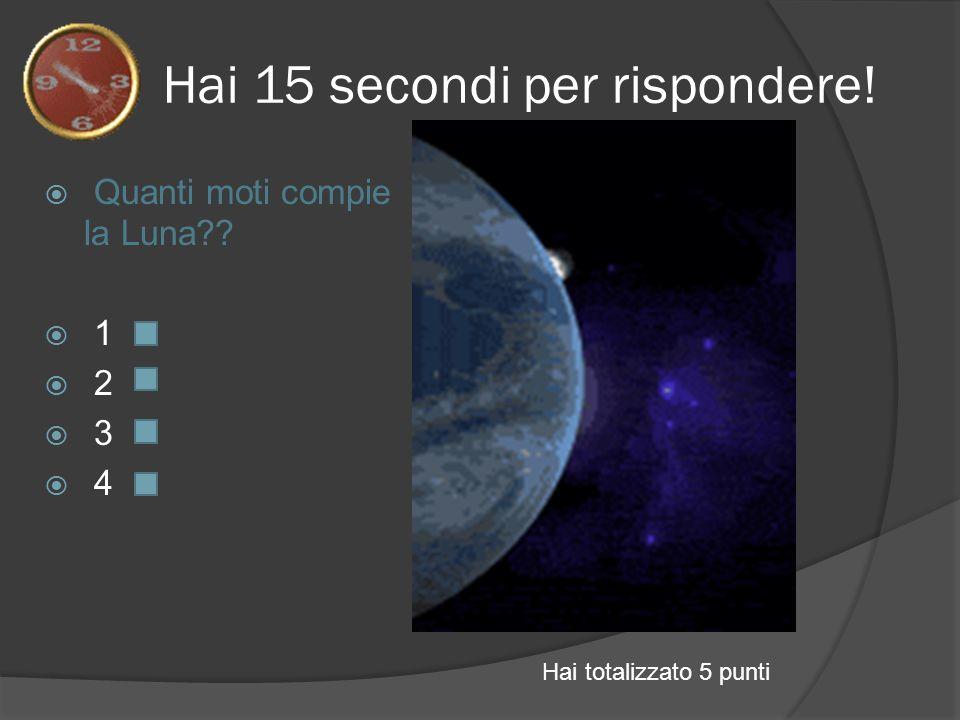 Hai 15 secondi per rispondere!