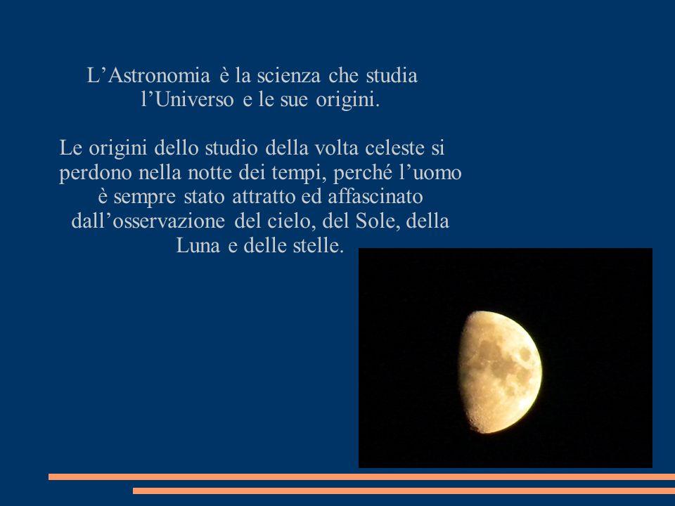 L'Astronomia è la scienza che studia l'Universo e le sue origini.