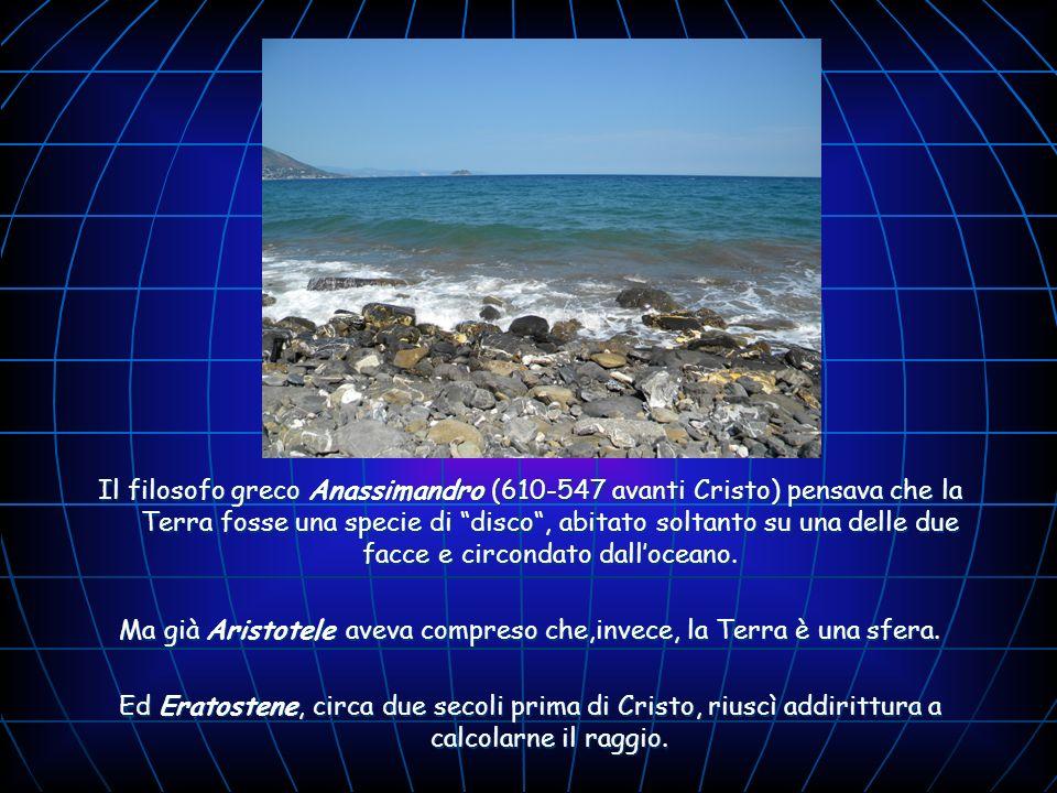 Ma già Aristotele aveva compreso che,invece, la Terra è una sfera.