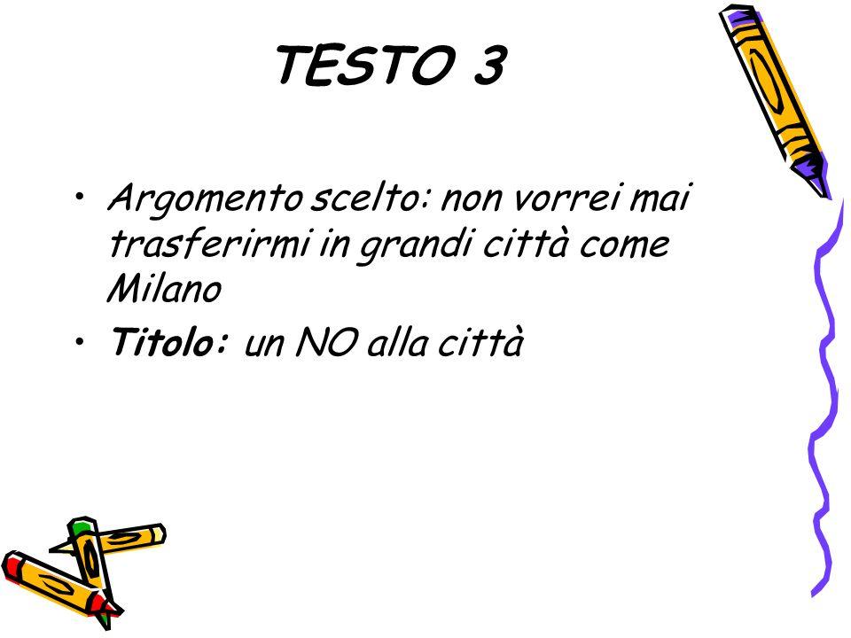 TESTO 3 Argomento scelto: non vorrei mai trasferirmi in grandi città come Milano.