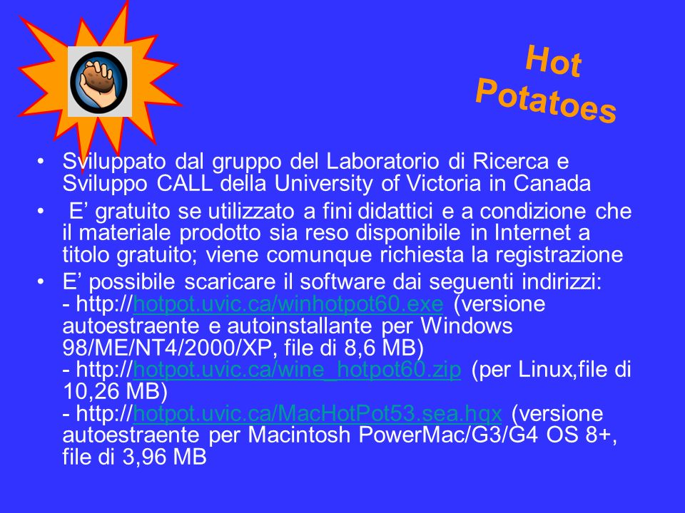 Hot Potatoes Sviluppato dal gruppo del Laboratorio di Ricerca e Sviluppo CALL della University of Victoria in Canada.