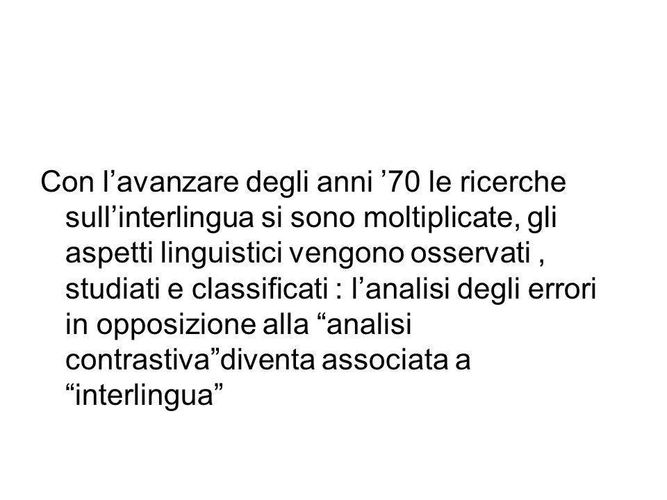 Con l'avanzare degli anni '70 le ricerche sull'interlingua si sono moltiplicate, gli aspetti linguistici vengono osservati , studiati e classificati : l'analisi degli errori in opposizione alla analisi contrastiva diventa associata a interlingua