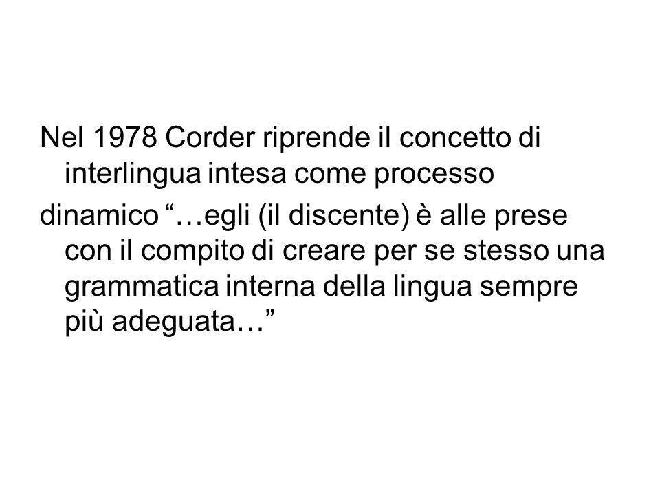 Nel 1978 Corder riprende il concetto di interlingua intesa come processo