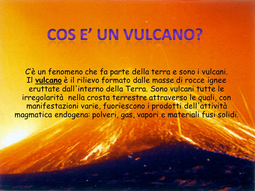 C'è un fenomeno che fa parte della terra e sono i vulcani
