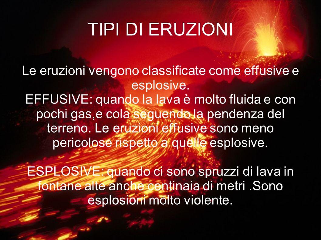 Le eruzioni vengono classificate come effusive e esplosive.