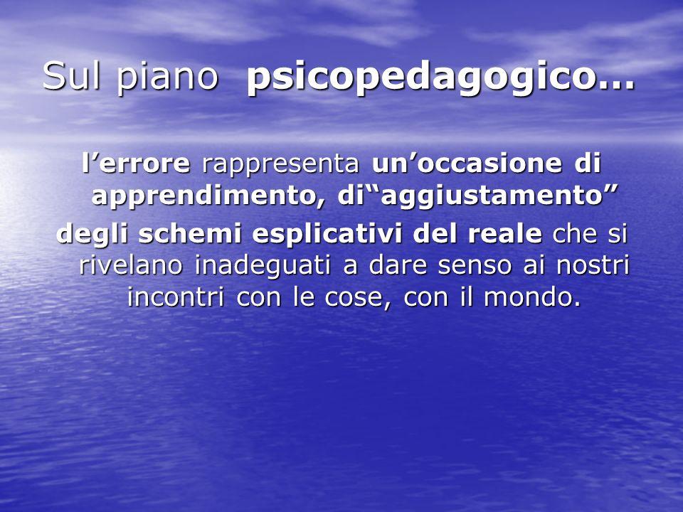 Sul piano psicopedagogico…