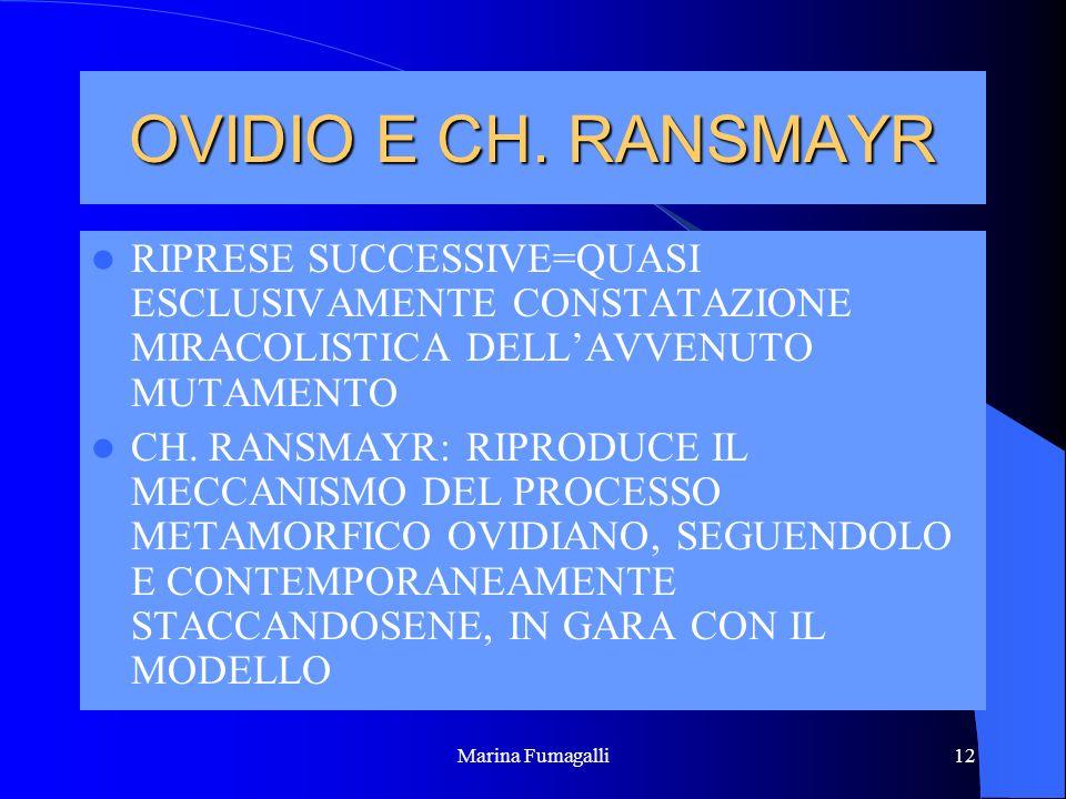 OVIDIO E CH. RANSMAYR RIPRESE SUCCESSIVE=QUASI ESCLUSIVAMENTE CONSTATAZIONE MIRACOLISTICA DELL'AVVENUTO MUTAMENTO.