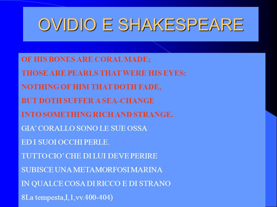 OVIDIO E SHAKESPEARE OF HIS BONES ARE CORAL MADE;