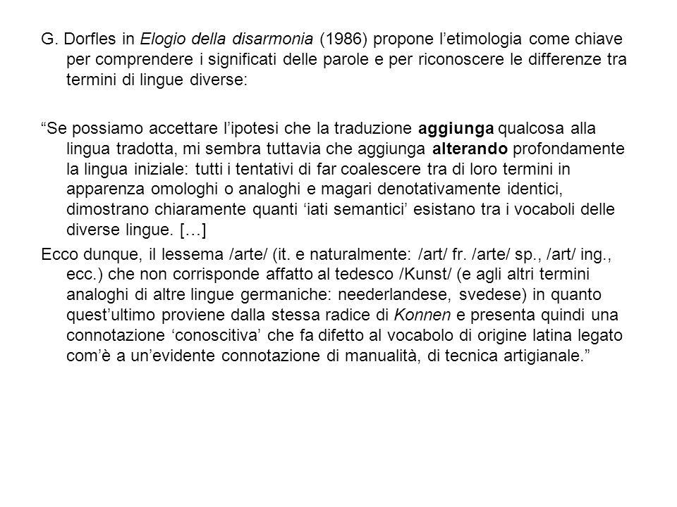 G. Dorfles in Elogio della disarmonia (1986) propone l'etimologia come chiave per comprendere i significati delle parole e per riconoscere le differenze tra termini di lingue diverse:
