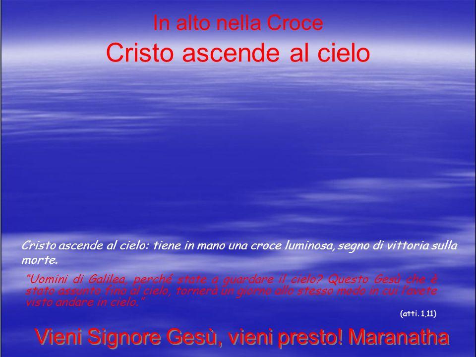 In alto nella Croce Cristo ascende al cielo