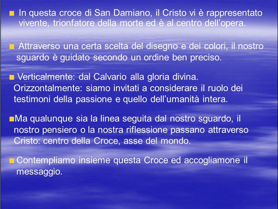 In questa croce di San Damiano, il Cristo vi è rappresentato vivente, trionfatore della morte ed è al centro dell'opera.