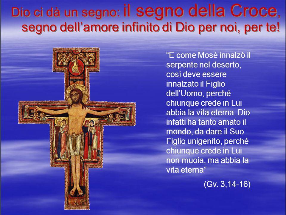 Dio ci dà un segno: il segno della Croce, segno dell'amore infinito di Dio per noi, per te!