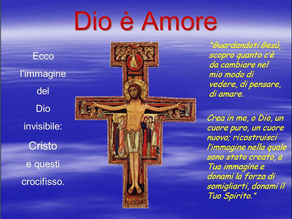 Dio è Amore Cristo Ecco l'immagine del Dio invisibile: e questi
