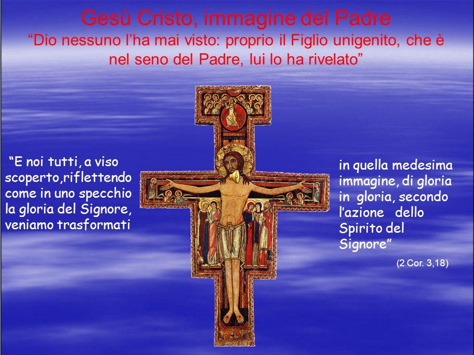 Gesù Cristo, immagine del Padre Dio nessuno l'ha mai visto: proprio il Figlio unigenito, che è nel seno del Padre, lui lo ha rivelato