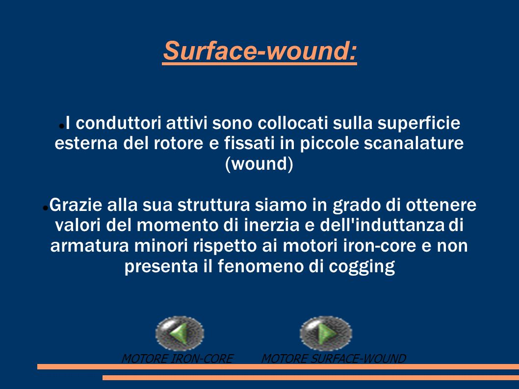 Surface-wound:I conduttori attivi sono collocati sulla superficie esterna del rotore e fissati in piccole scanalature (wound)