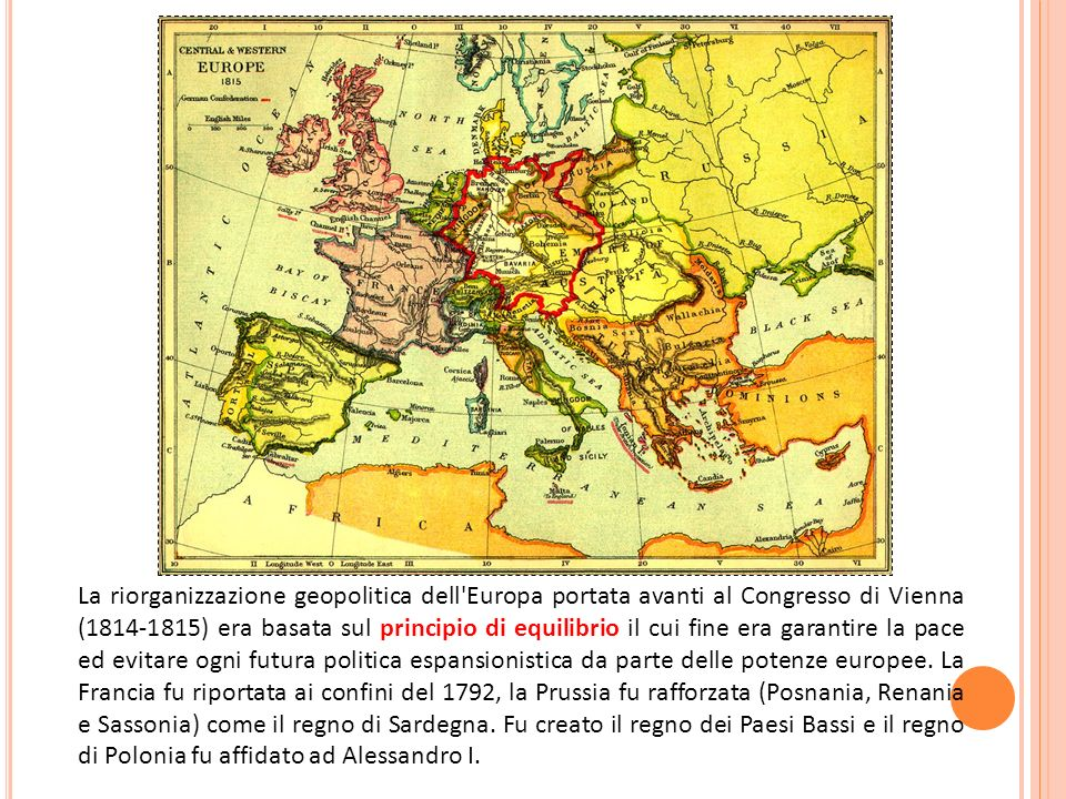 La riorganizzazione geopolitica dell Europa portata avanti al Congresso di Vienna (1814-1815) era basata sul principio di equilibrio il cui fine era garantire la pace ed evitare ogni futura politica espansionistica da parte delle potenze europee.