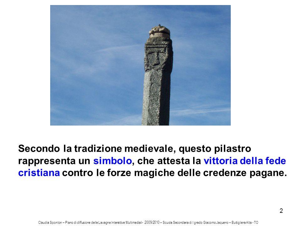 Secondo la tradizione medievale, questo pilastro rappresenta un simbolo, che attesta la vittoria della fede cristiana contro le forze magiche delle credenze pagane.