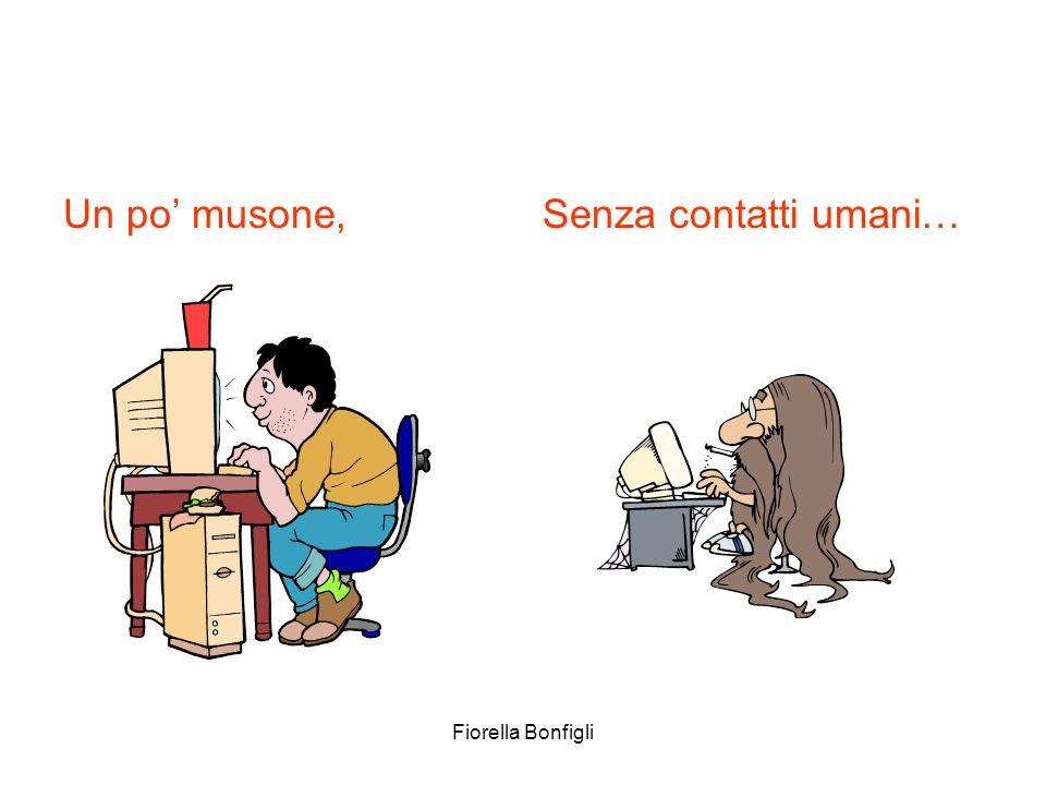 Un po' musone, Senza contatti umani… Fiorella Bonfigli