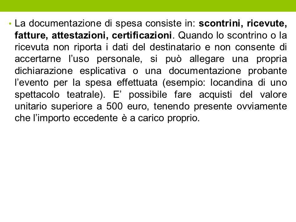 La documentazione di spesa consiste in: scontrini, ricevute, fatture, attestazioni, certificazioni.