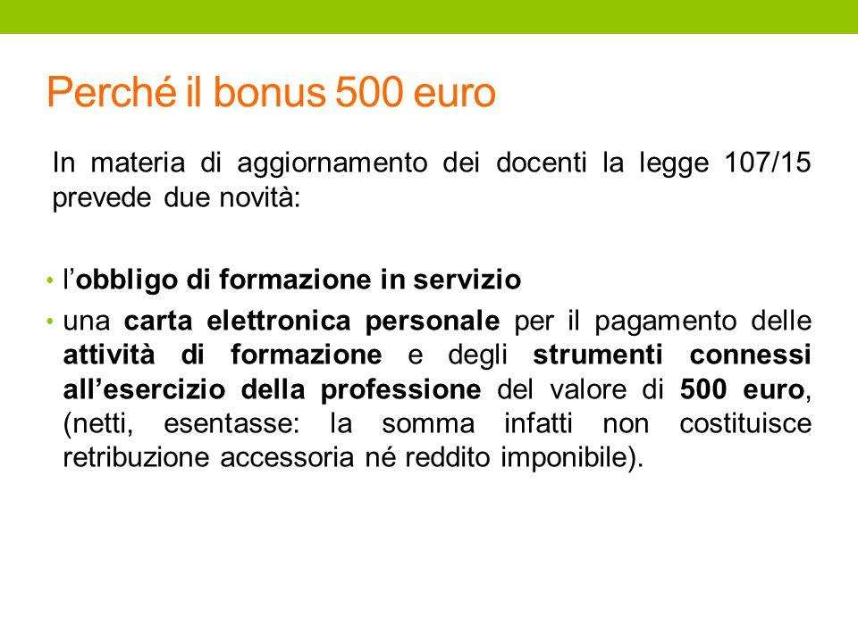 Perché il bonus 500 euro In materia di aggiornamento dei docenti la legge 107/15 prevede due novità: