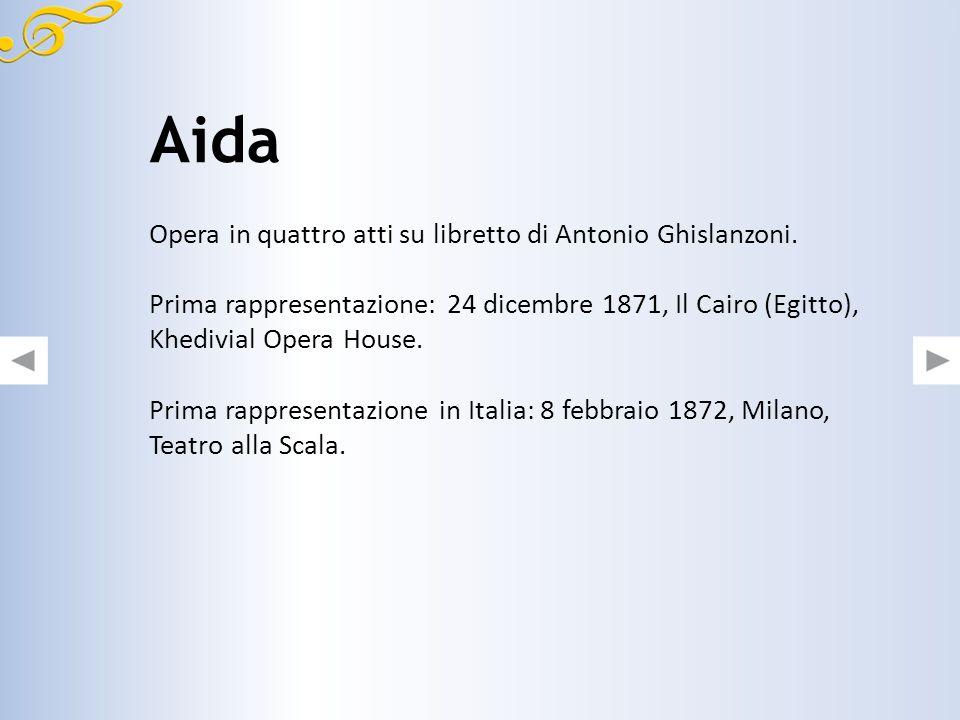 Aida Opera in quattro atti su libretto di Antonio Ghislanzoni.