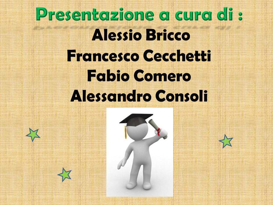 Presentazione a cura di : Alessio Bricco Francesco Cecchetti Fabio Comero Alessandro Consoli
