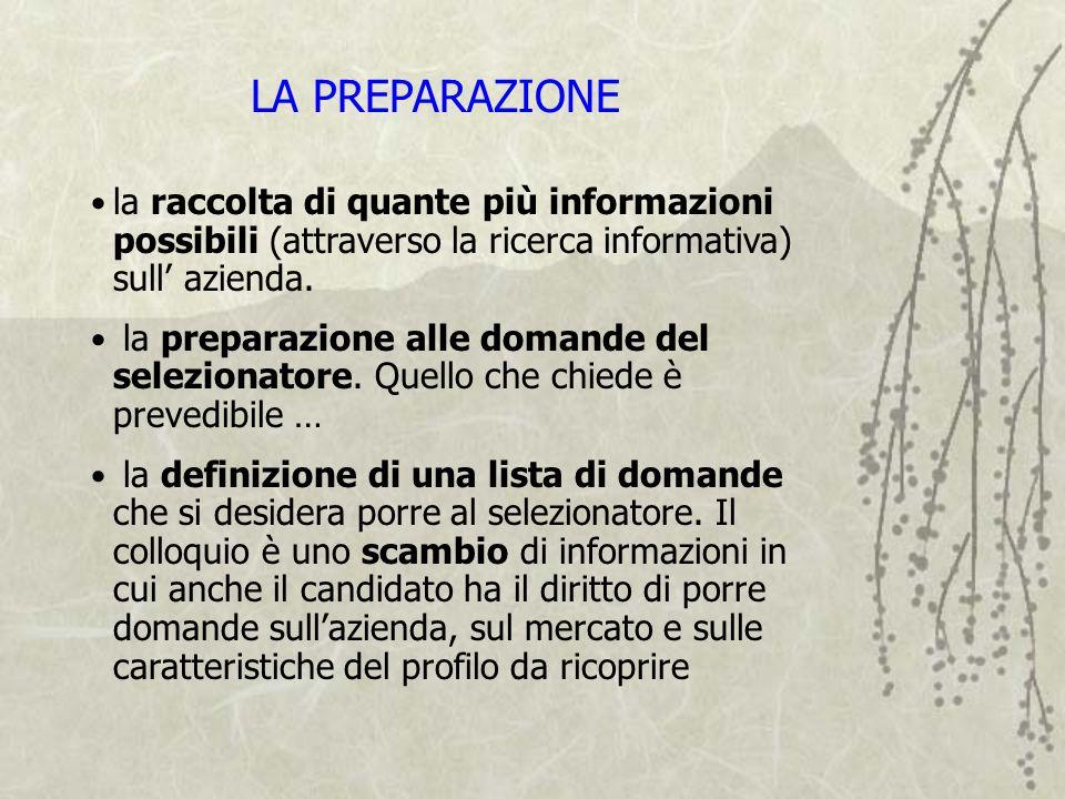 LA PREPARAZIONE la raccolta di quante più informazioni possibili (attraverso la ricerca informativa) sull' azienda.