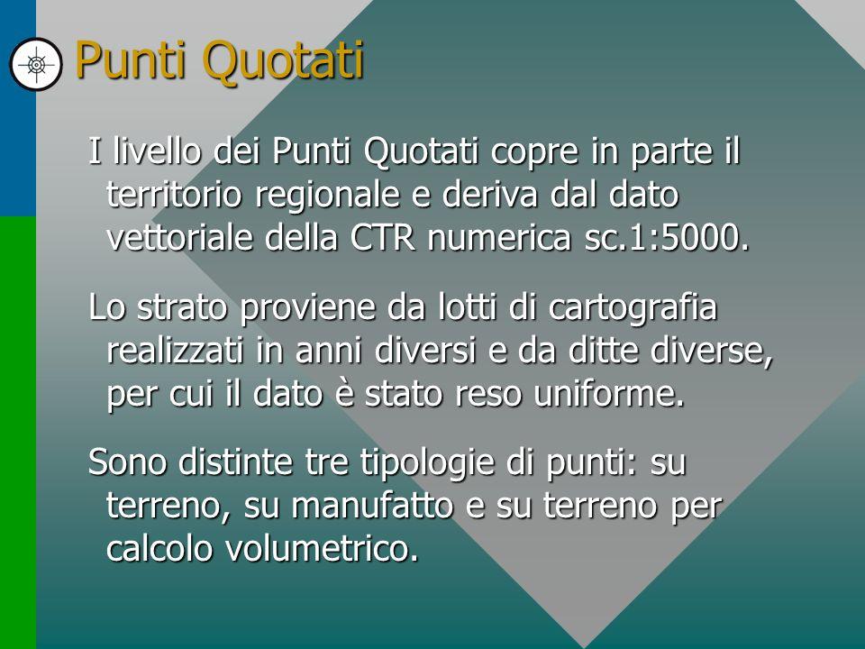 Punti Quotati I livello dei Punti Quotati copre in parte il territorio regionale e deriva dal dato vettoriale della CTR numerica sc.1:5000.