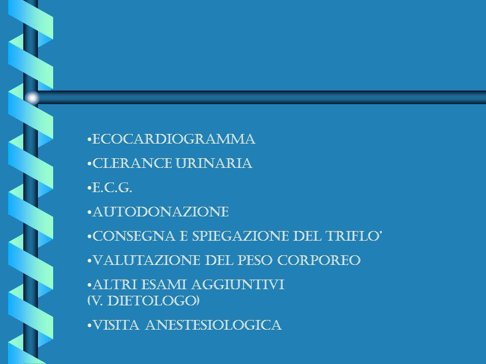 Ecocardiogramma Clerance urinaria. E.c.g. AUTODONAZIONE. Consegna e spiegazione del triflo' Valutazione del peso corporeo.