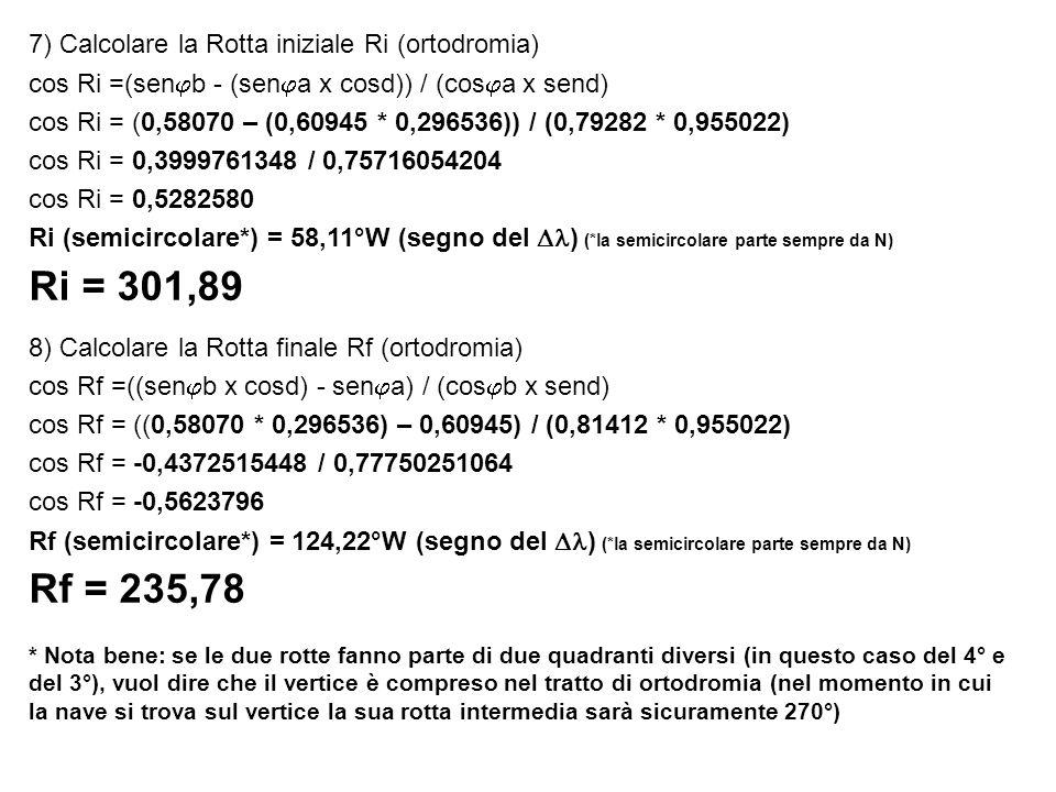 Ri = 301,89 Rf = 235,78 7) Calcolare la Rotta iniziale Ri (ortodromia)