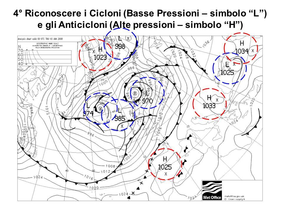 4° Riconoscere i Cicloni (Basse Pressioni – simbolo L ) e gli Anticicloni (Alte pressioni – simbolo H )