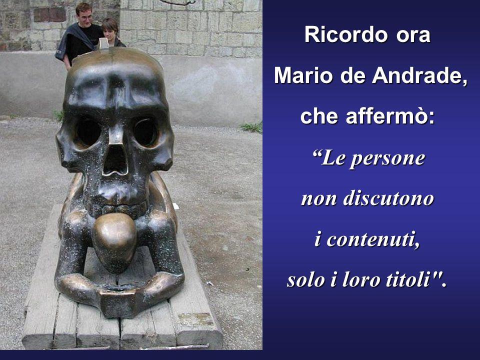 Ricordo ora Mario de Andrade, che affermò: Le persone.