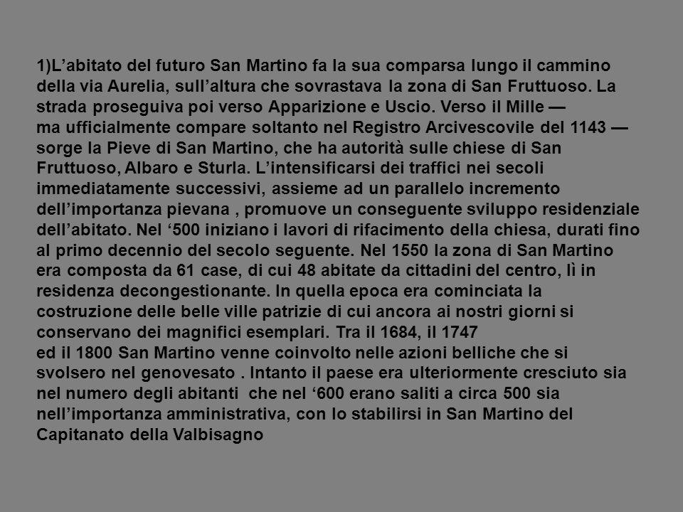 1)L'abitato del futuro San Martino fa la sua comparsa lungo il cammino della via Aurelia, sull'altura che sovrastava la zona di San Fruttuoso. La strada proseguiva poi verso Apparizione e Uscio. Verso il Mille —