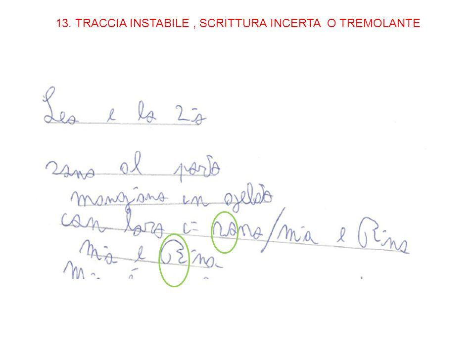 13. TRACCIA INSTABILE , SCRITTURA INCERTA O TREMOLANTE