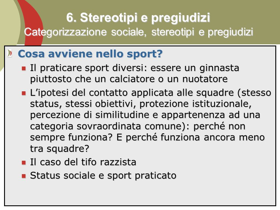 6. Stereotipi e pregiudizi Categorizzazione sociale, stereotipi e pregiudizi