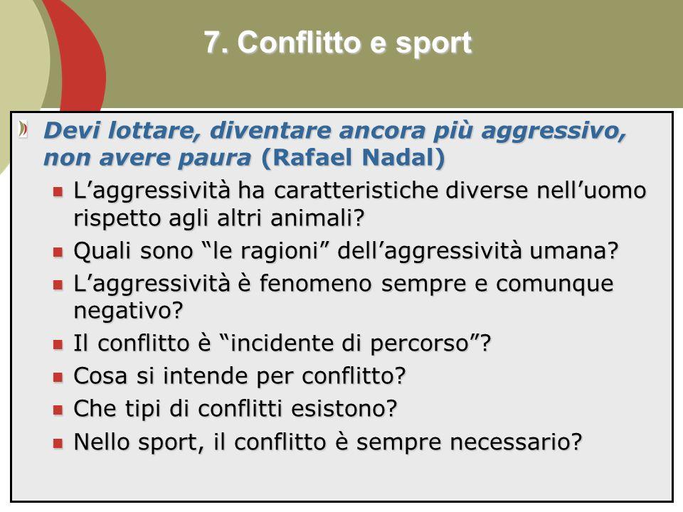7. Conflitto e sport Devi lottare, diventare ancora più aggressivo, non avere paura (Rafael Nadal)