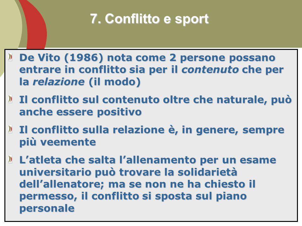7. Conflitto e sport De Vito (1986) nota come 2 persone possano entrare in conflitto sia per il contenuto che per la relazione (il modo)