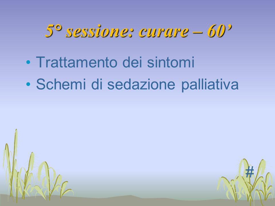 5° sessione: curare – 60' Trattamento dei sintomi