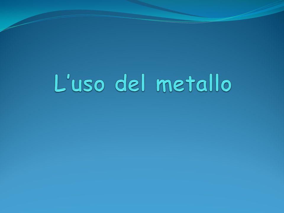 L'uso del metallo