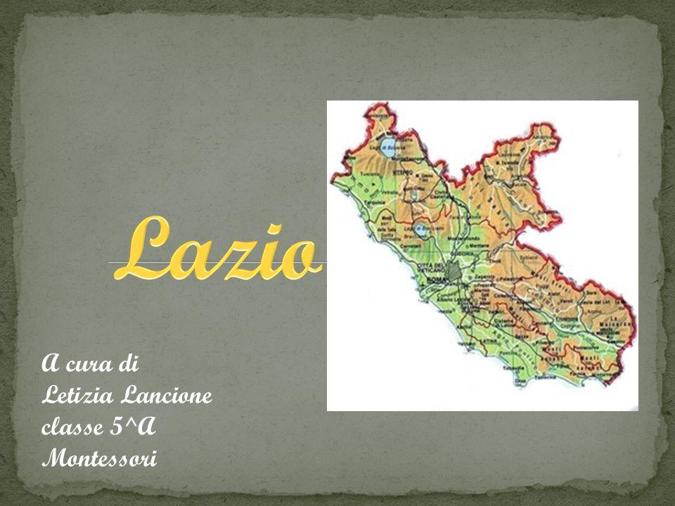 Lazio A cura di Letizia Lancione classe 5^A Montessori